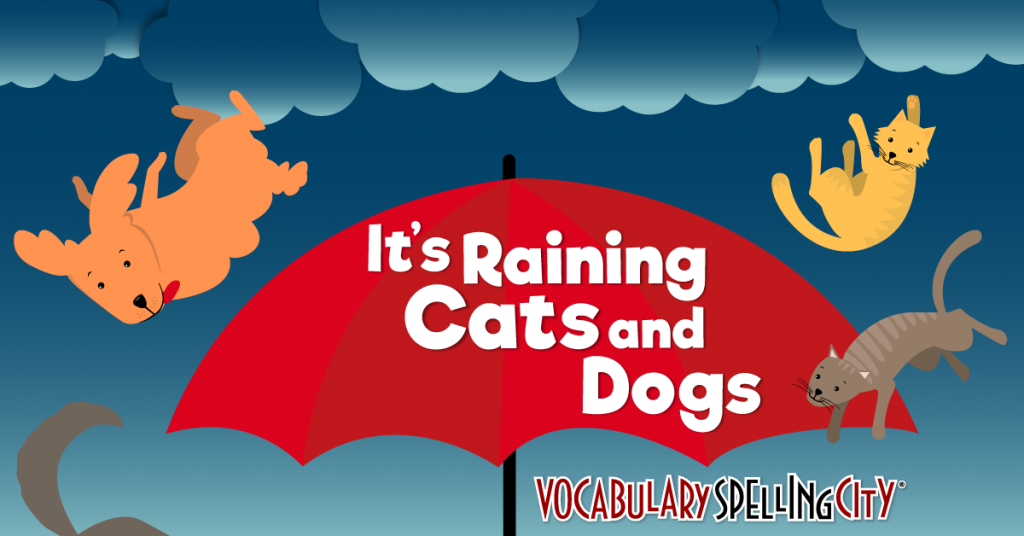 It's Raining Cats and Dogs is an idiom that means a hard rain.
